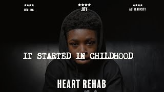 "Heart Rehab | ""It Started In Childhood"" 