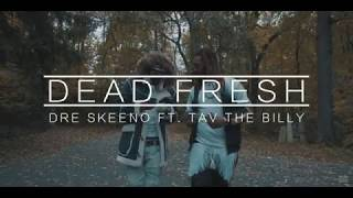 DRE SKEENO FT  TAV THE BILLY - DEAD FRESH (2018 OFFICIAL MUSIC VIDEO)