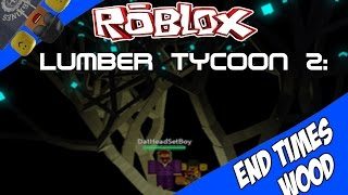 [ROBLOX] Lumber Tycoon 2: How to get End Times Wood