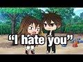 I hate you    Gachaverse Mini Movie