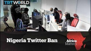 Africa Matters: Nigeria's Twitter Ban