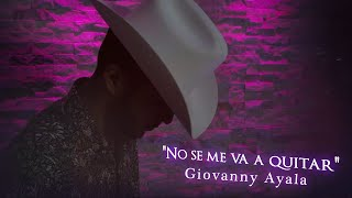 Giovanny Ayala- No Se Me Va a Quitar (Letra Oficial/Lyrics)