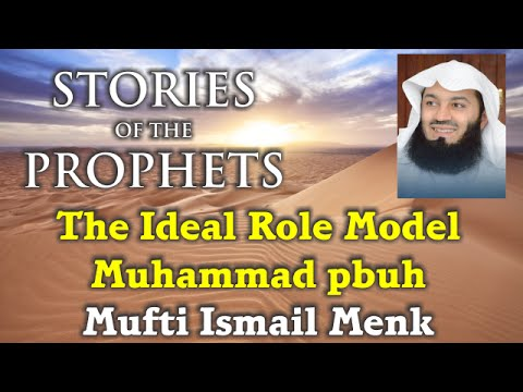 The Ideal Role Model - Muhammad SAW - Mufti Ismail Menk
