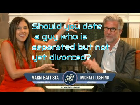 The Dating Den - Should You Date A Guy Who Is Separated But Not Yet Divorced?