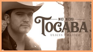 No Nos Tocaba - (Video Oficial) - Ulices Chaidez - DEL Records 2020