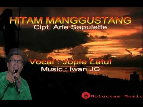 Hitam Manggustang - Joppie Latul (Lagu Ambon Lama)