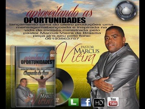 Pr Marcus Vieira-Aproveitando as oportunidades CASA DO OLEIRO PRODUÇÕES6193283322