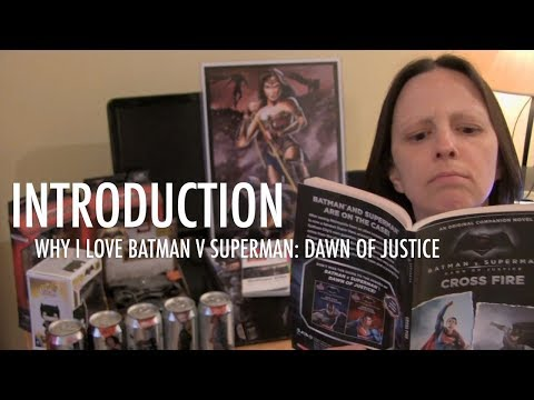 Why I Love Batman v Superman: Dawn of Justice - Introduction