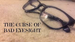 The Curse of Bad Eyesight