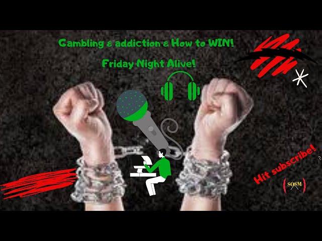 Gambling, Addiction, Tools & Motivation! Friday night alive Power HOur!