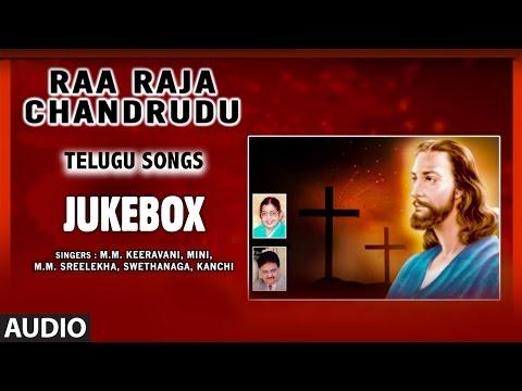 Telugu Christian Songs ► Raa Raja Chandrudu | Telugu Devotional Songs | mm Keeravani