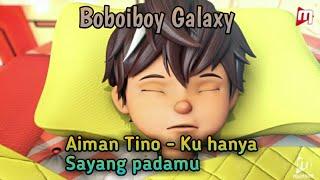 Boboiboy Galaxy - ku hanya sayang padamu (Aiman Tino)