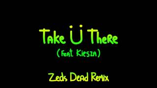 Take Ü There ft. Kiesza (Zeds Dead Remix)