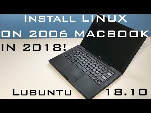 Installing Linux On 2006 Macbook 1,1 In 2018 - Impressive Results!
