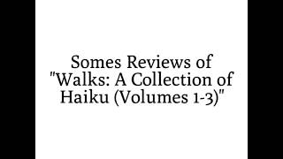 "Some reviews of ""Walks: A Collection of Haiku (Volumes 1-3)"""