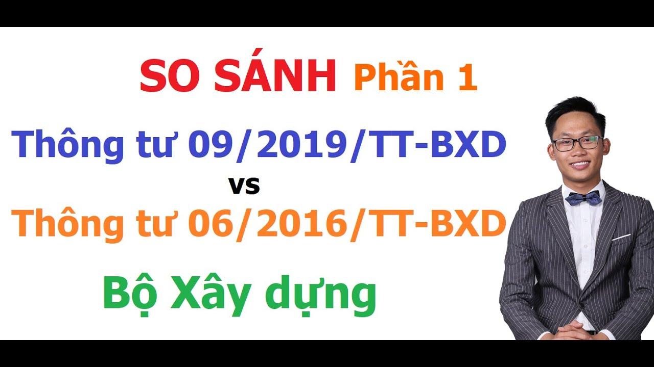 Phần 1: So sánh điểm mới Thông tư 09/2019/TT-BXD và Thông tư 06/2016/TT-BXD của Bộ Xây dựng