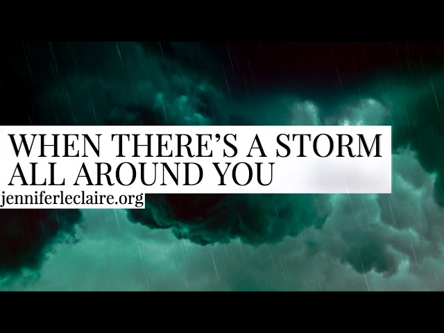 When There's a Storm All Around You | Jennifer LeClaire