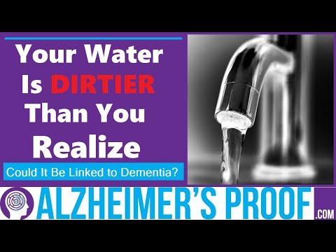 Contaminated Water & Alzheimer's Dementia? Inflammation, Toxicity, Etc.