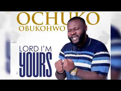 Download Lord I'm Yours Lyrics Video By Ochuko Obukohwo