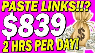 How To PASTE LINKS Online and Make $300 - $839 Per Day?!! (MAKE MONEY ONLINE!)