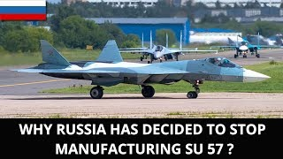 WHY RUSSIA HAS DECIDED TO STOP MANUFACTURING SU 57 ?