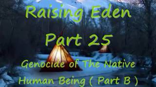 Raising Eden Part 25 - DMT and The Genocide of The Native Human (Part B)