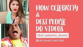 How Celebrity & Desi People Do Videos | Feat.(Arishfa Khan)