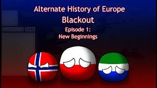 Blackout   Episode 1: New Beginnings   Alternate History of Europe