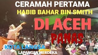 Ceramah Habib Bahar Bin Smith Pertama Di Aceh Langsung Mengguncang