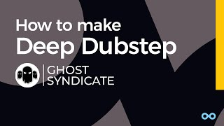 How to Make Deep Dubstep with Ghost Syndicate in Loopcloud