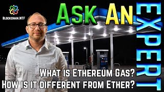 Ask an Expert: What is Ethereum gas and how is it different from Ether?