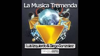 Diego Gonzalez & Luis Izquierdo - La Musica Tremenda (Original Mix)