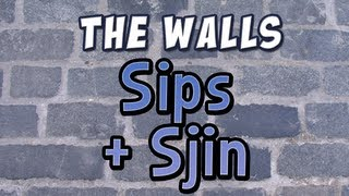 The Walls - Sips and Sjin
