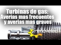Turbinas de gas: averias mas frecuentes y averias mas graves