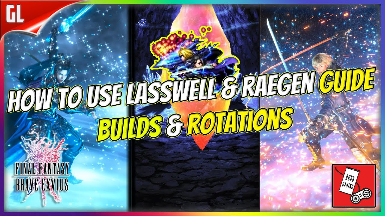 How To Use Lasswell Raegen Guide Builds Rotations Final Fantasy Brave Exvius Ffbe Global Youtube