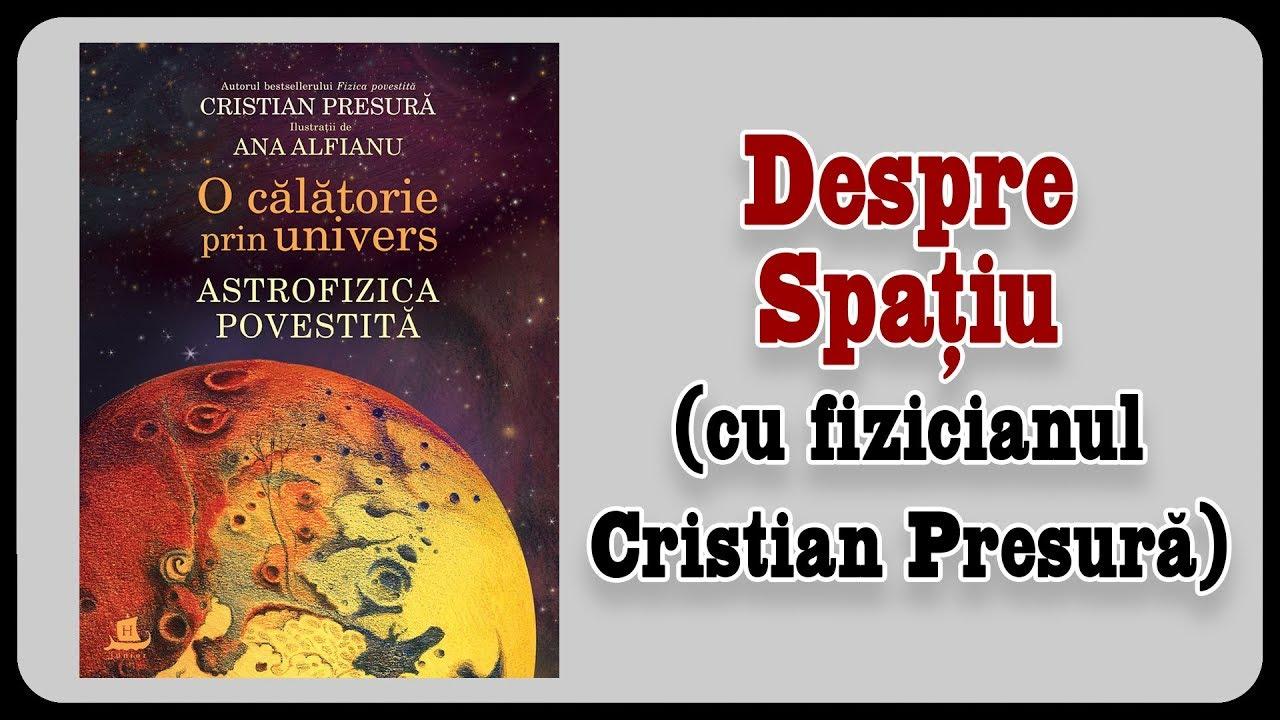 Despre Spațiu (cu fizicianul Cristian Presură)