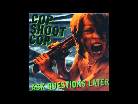 Cop Shoot Cop - Ask Questions Later (full album + b-sides)