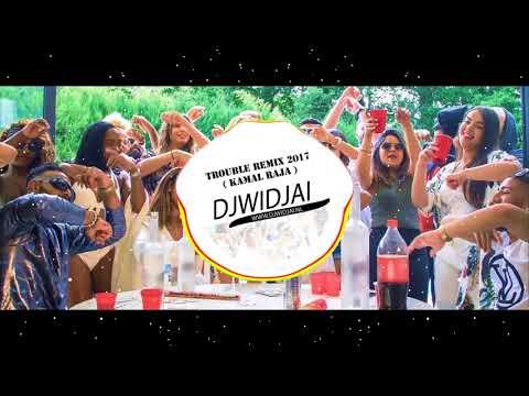 Dj Widjai - Trouble Remix 2017 ( Kamal Raja )