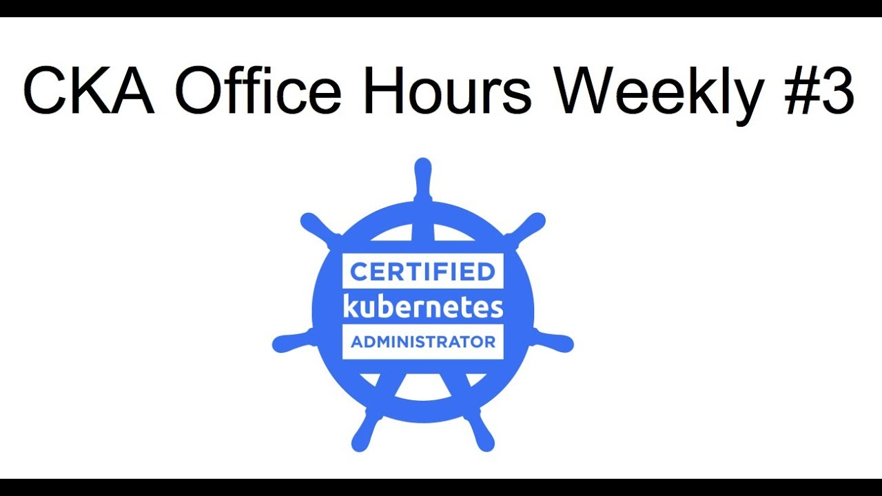CKA Office Hours Weekly #3 (2017 10 09) by Arush Salil
