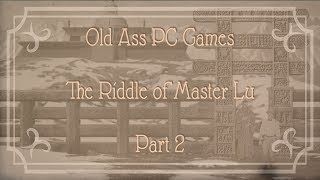 Old Ass PC Games - The Riddle of Master Lu - Part 2