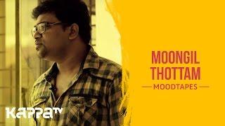 Moongil Thottam Praveen - Moodtapes - Kappa TV.mp3