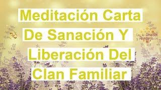 Meditación Carta De Sanación Y Liberación Del Clan Familiar