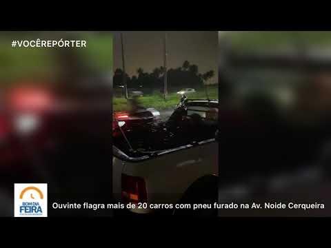 Ouvinte flagra mais de 20 carros com pneu furado na Av. Noide Cerqueira
