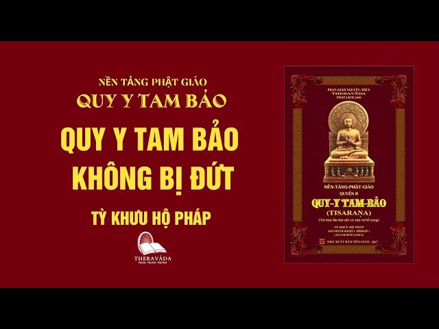 21. Quy Y Tam Bảo Không Bị Đứt - Tỳ Khưu Hộ Pháp - QUY Y TAM BẢO