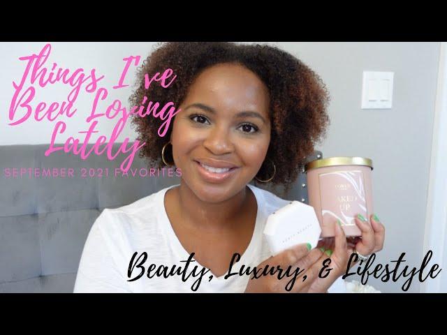 Things I've Been Loving Lately | September 2021 | Beauty, Luxury, & Lifestyle