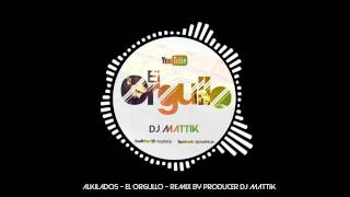 Alkilados - El Orgullo - Remix By Producer Dj Mattik