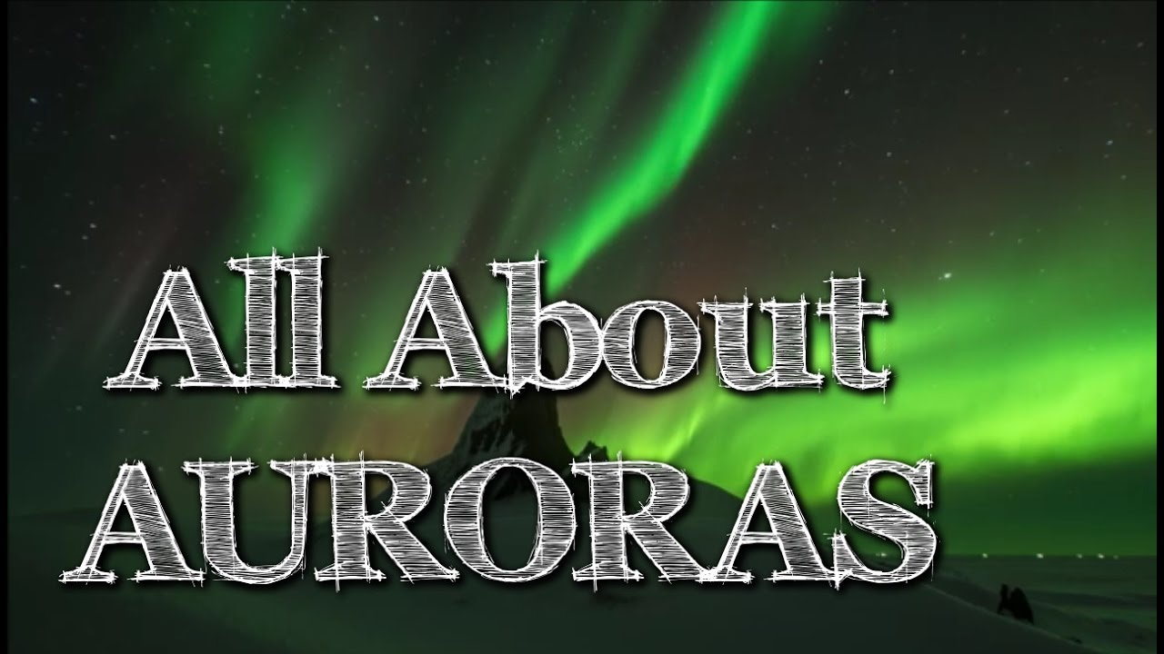All About Auroras: Aurora Borealis (Northern Lights) and Aurora Australis | Video