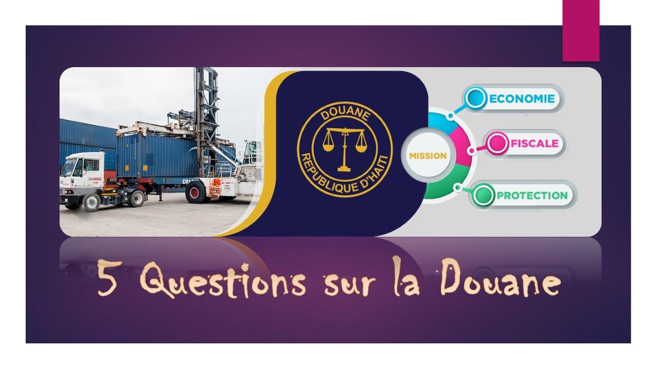 5 Questions sur la douane Haiti (Partie 1) - YouTube
