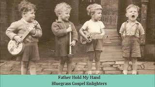 Father Hold My Hand   Bluegrass Gospel Enlighters