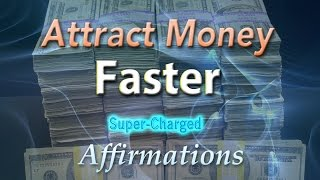 Attract Money Fast - Huge Amounts of Money Come to Me Quickly Affirmations